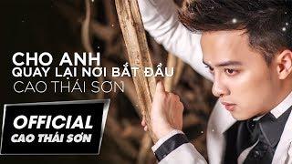 Cao Thái Sơn - Cho Anh Quay Lại Nơi Bắt Đầu (Lyric Video)