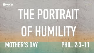 Kingdom House | The Portrait of Humility | May 9, 2021