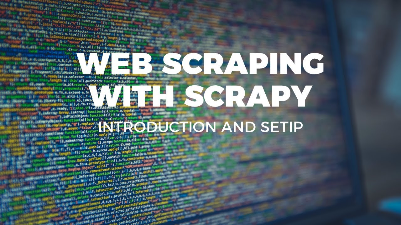 WEB SCRAPING WITH SCRAPY - INTRODUCTION AND SETUP