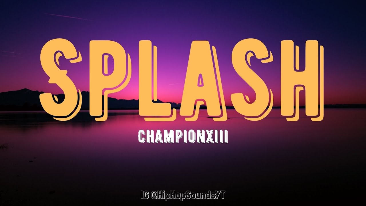 Championxiii - Splash (Lyrics) | TikTok | splash now that you know how my ice be