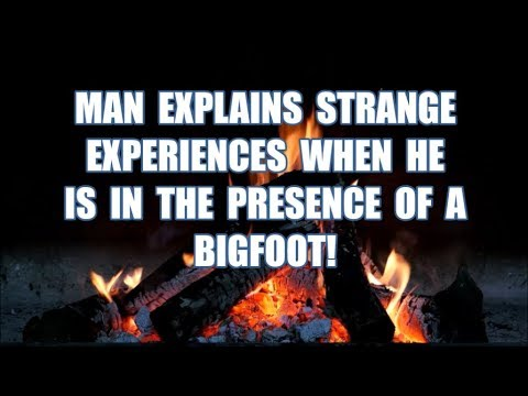 MAN EXPLAINS STRANGE EXPERIENCES WHEN HE IS IN THE PRESENCE OF A BIGFOOT!