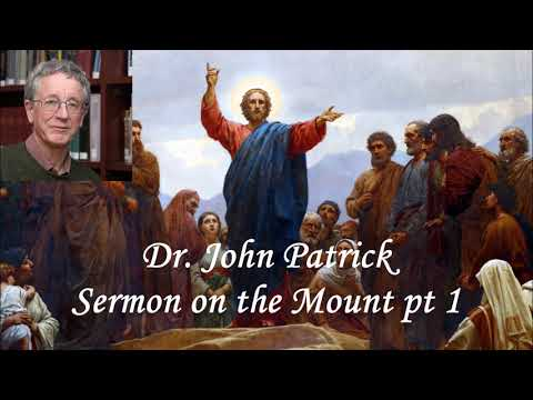 Dr. John Patrick  Sermon on the Mount pt.1