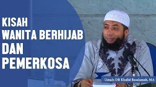 Kisah wanita berhijab dan pemerkosa, Ustadz DR Khalid Basalamah, MA