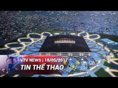 QUATAR HOÀN THÀNH SÂN VẬN ĐỘNG ĐẦU TIÊN CHO WORLD CUP 2022  | TIN THỂ THAO [18/05/2017]