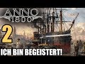Anno 1800 - 2 - Ich bin begeistert! [ Anno 1800 Deutsch Gameplay | Closed Beta]