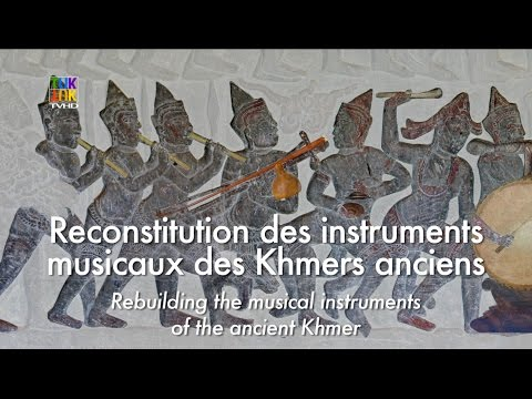 Rebuilding the musical instruments of the ancient Khmer (VF + VFSTe)