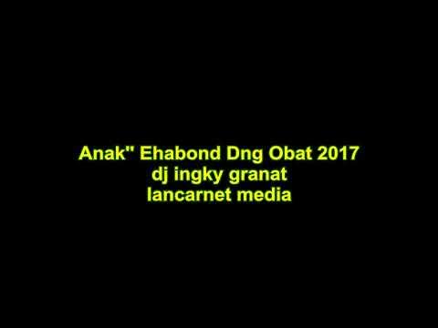 dj ingky granat - Anak'' Ehabond Dng Obat 30 menit Nonstop