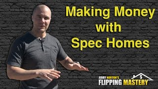 How to Make Money Spec Building Custom Homes