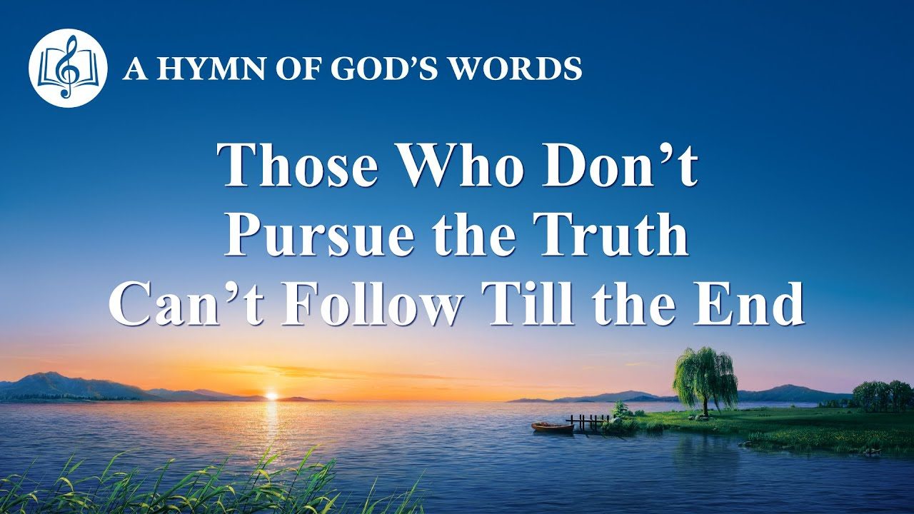"""Christian Devotional Song   """"Those Who Don't Pursue the Truth Can't Follow Till the End"""""""