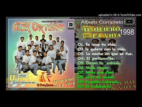 TE QUIERO CON LA VIDA [ALBUM COMPLETO] - ALEX ORTUÑO ft BANDA UNIVERSO DE ZURUMUCAPIO, MICH. [1998].