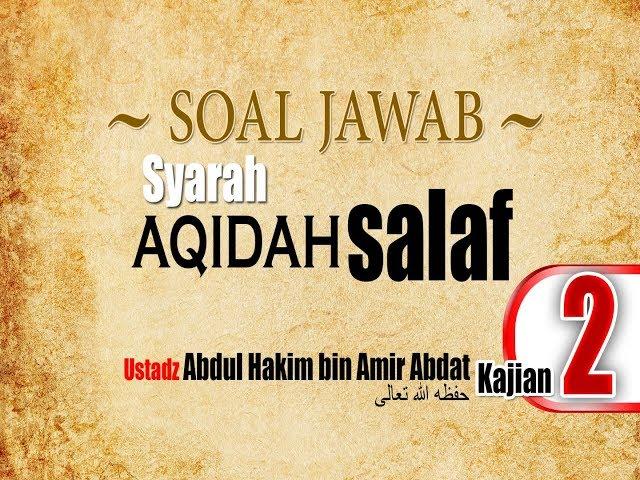 Tanya Jawab Syarah 'Aqidah Salaf Muqaddimah 2 ~ Ustadz Abdul Hakim bin Amir Abdat