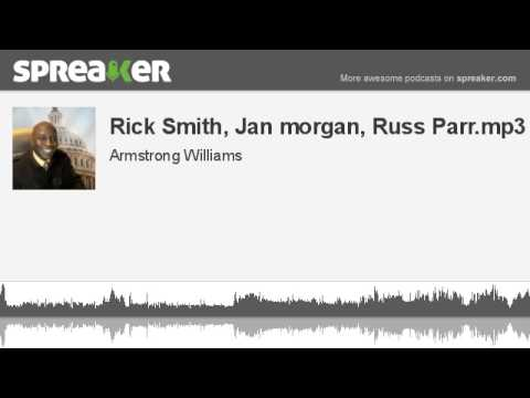 Rick Smith, Jan morgan, Russ Parr.mp3 (made with Spreaker)