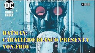 Batman: Caballero Blanco Presenta - Von Frío
