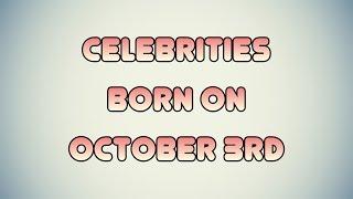 Celebrities born on October 3rd