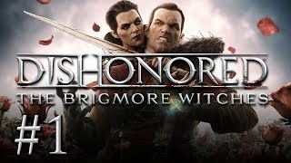 Dishonored: The Brigmore Witches Gameplay #1 - Let