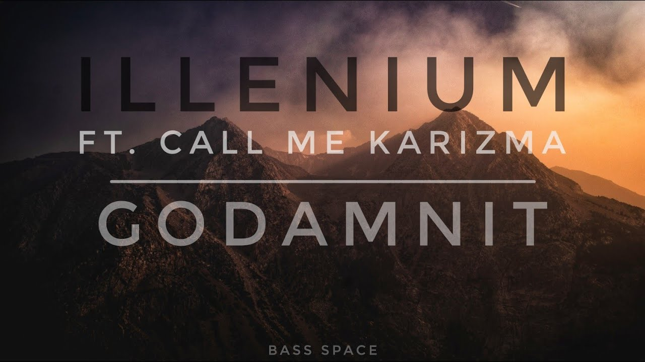 Illenium ft. Call Me Karizma - Godamnit (On the Day Upload)