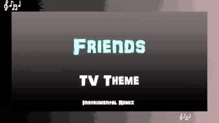 Friends Theme Song Instrumental Remix