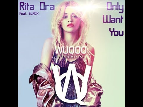 Rita Ora Feat. 6LACK - Only Want You (Wuqoo Remix)