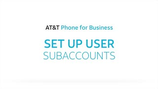 Set Up User Subaccounts - AT&T Phone for Business