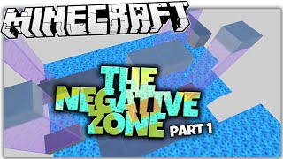 Minecraft | The NEGATIVE Zone | I