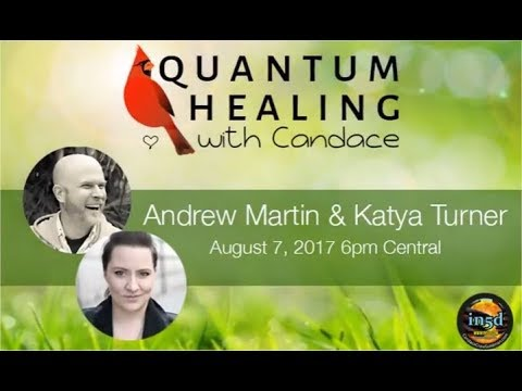 Quantum Healing with Candace with Andrew Martin and Katya Turner Episode 33