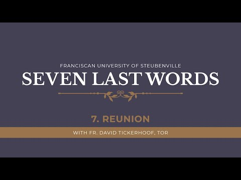 The Seven Last Words of Jesus | Seventh Word: Reunion
