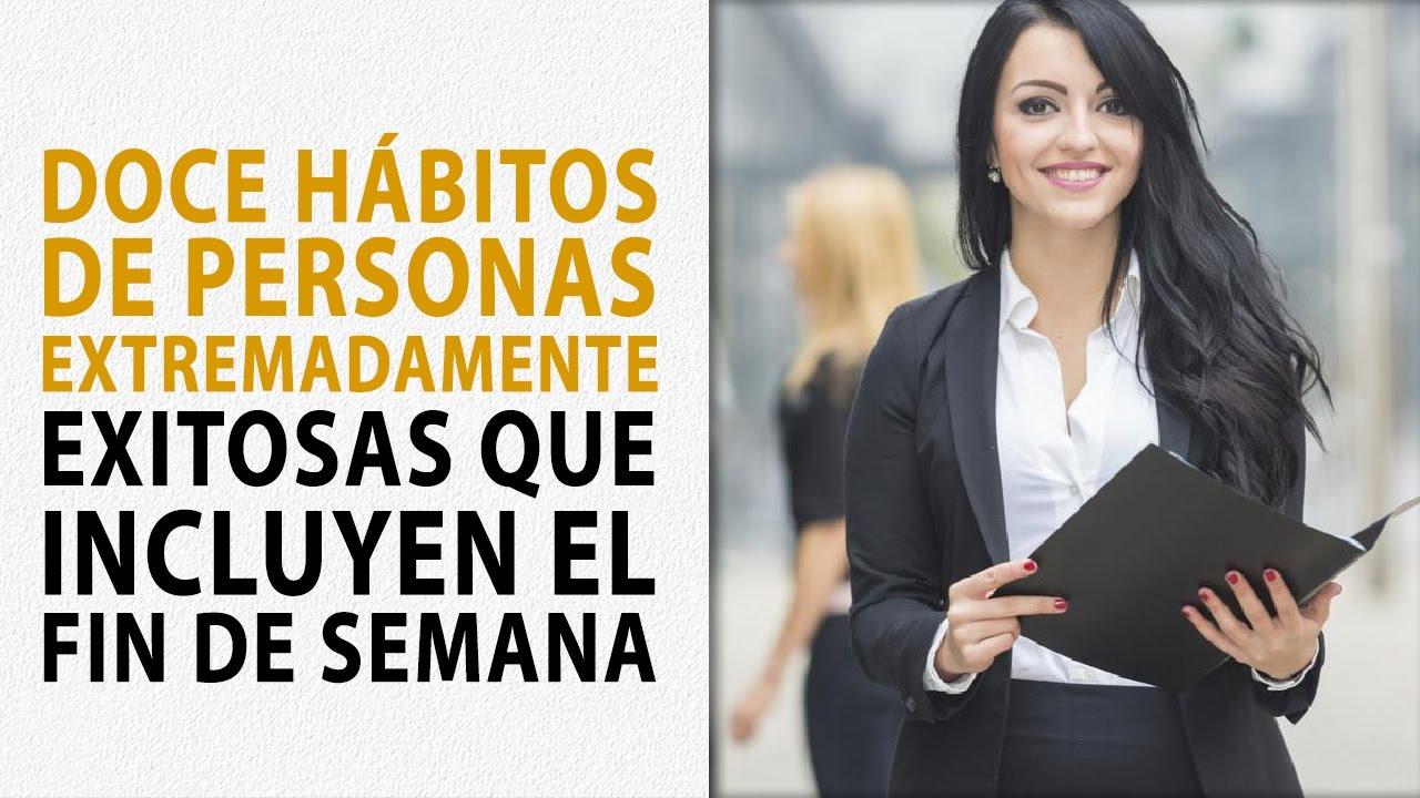 Hábitos De Personas Exitosas: Doce Hábitos De Personas Extremadamente Exitosas Que