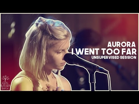 AURORA - I WENT TOO FAR | LEGENDADO (Unsupervised Session)