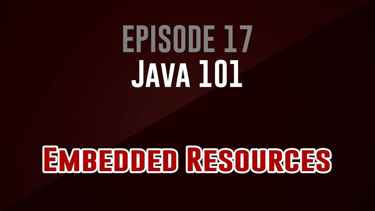 [Java 101] Episode 17: Embedded Resources