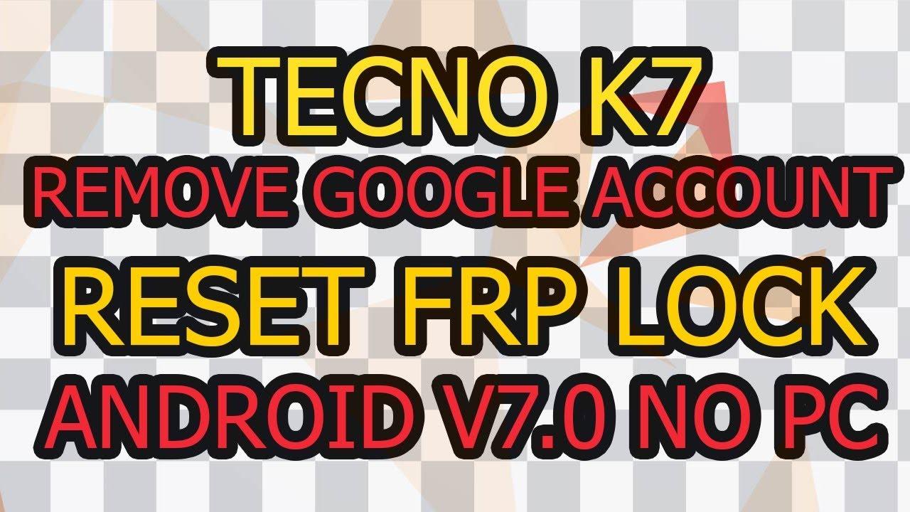 Tecno K7 Remove Google Account (Frp Lock) Android v7 0 No Pc