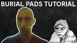 How To Make Dark Burial Style Pads [Free Samples/Midi]