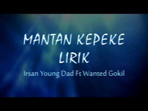 Mantan Kepeke Young Dad Ft Wanted Gokil Video Lirik