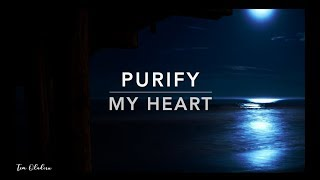 Purify My Heart - Deep Prayer Music | Meditation Music | Worship Music | Create In Me A Clean Heart