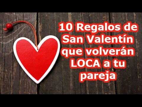 10 regalos de san valentin 2015 que volver n loca a tu - Ideas para regalar a tu novio originales ...