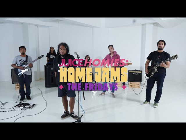 JUICE HOMIES: HOME JAMS – The Fridays