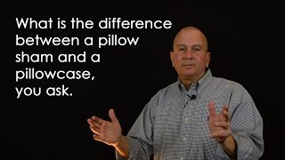What's the difference between a pillowcase & pillow sham, you ask?
