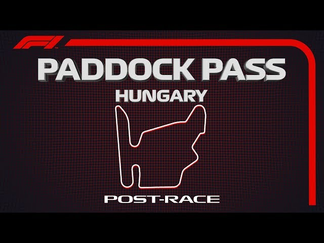 F1 Paddock Pass: Post-Race At The 2019 Hungarian Grand Prix