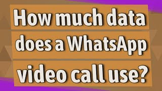How much data does a WhatsApp video call use?