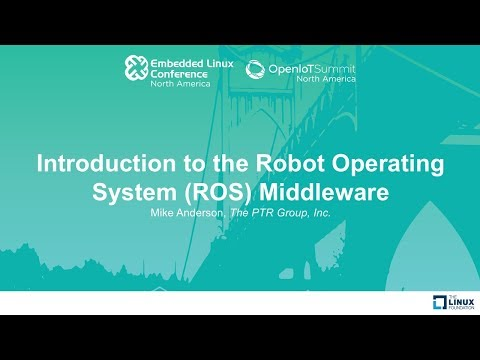 Introduction to the Robot Operating System (ROS) Middleware - Mike Anderson, The PTR Group, Inc.