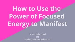 How to Use the Power of Focused Energy to Manifest