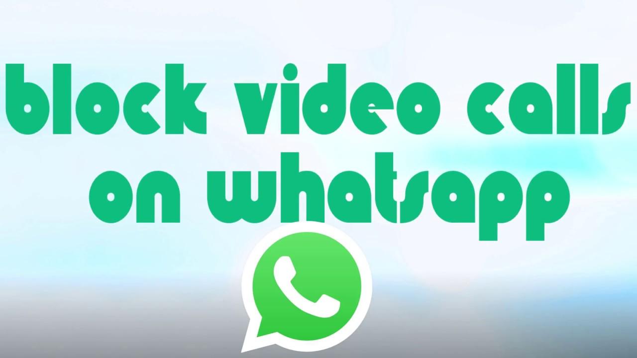 How To Block Video Calls On Whatsapp Youtube