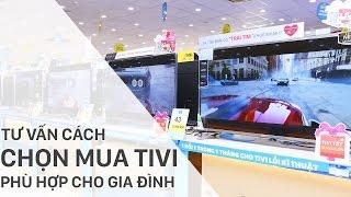 Tư vấn cách chọn mua tivi phù hợp với nhu cầu   Điện máy XANH