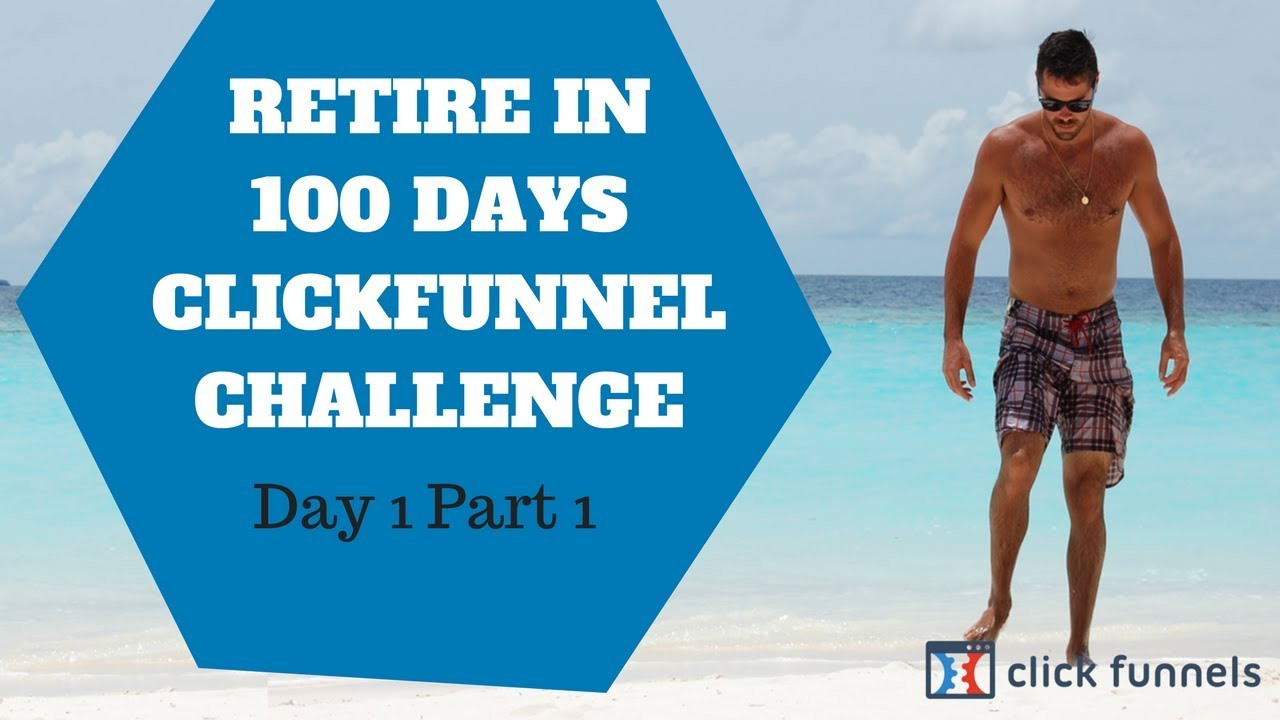 Clickfunnels Affiliate Retire in 100 Days Bootcamp Challenge! Day 1 part 1