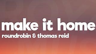 Roundrobin & Thomas Reid - Make It Home (Lyrics)