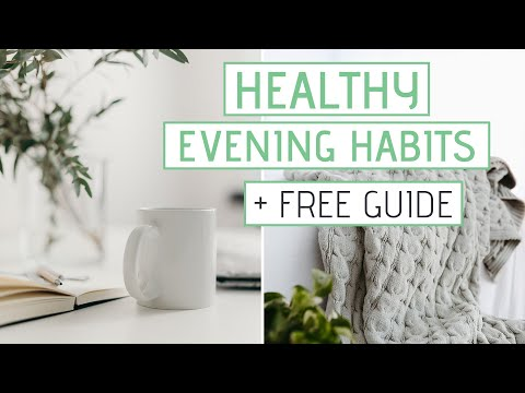 HEALTHY EVENING HABITS » Night routine for self care + Free Guide