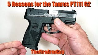 5 Reasons the Taurus PT111 G2 is Awesome - TheFireArmGuy