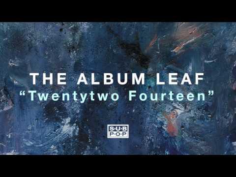The Album Leaf - Twentytwo Fourteen Mp3