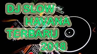 DJ SLOW HAVANA TERBARU BIKIN GELENG KEPALA
