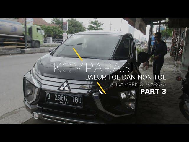 Part 3: Komparasi Jalur Tol dan Non Tol Cikampek-Surabaya