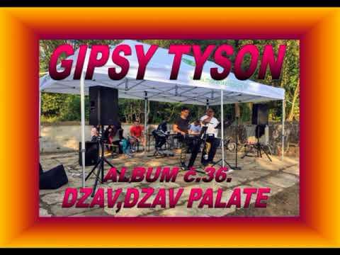 GIPSY TYSON 36. - DZAV,DZAV PALATE